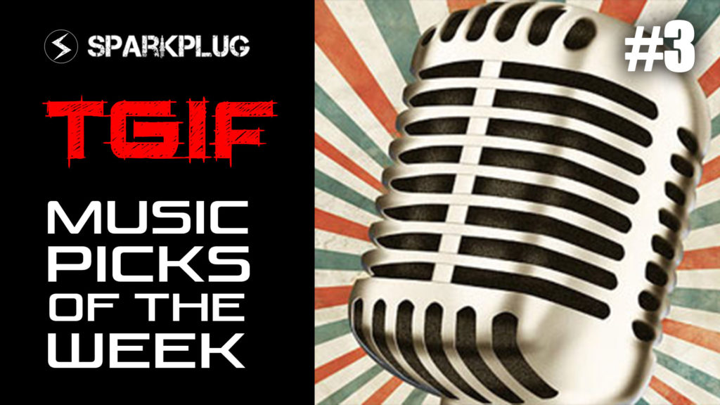 Sparkplug TGIF Top Music Picks of The Week – Ep 3